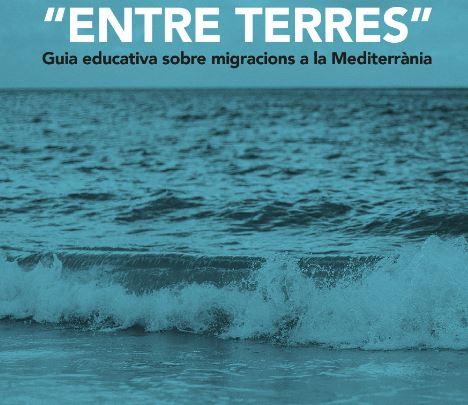 Portada de Entre Terres: guia educativa sobre migracions a la Mediterrània