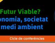 """Cicle de conferències  """"Futur viable? Economia, societat i medi ambient"""""""