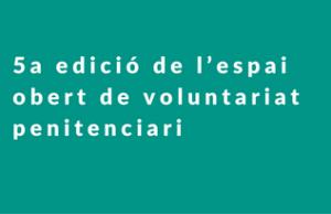 Imatge de la notícia Arriba la cinquena edició de l'espai obert de voluntariat penitenciari