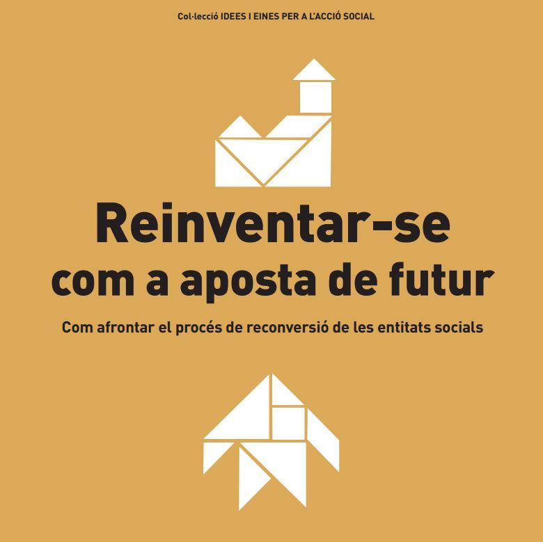 Portada de Reinventar-se com a aposta de futur: com afrontar el procés de reconversió de les entitats socials