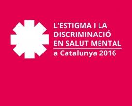 L'estigma i la discriminació en salut mental a Catalunya 2016