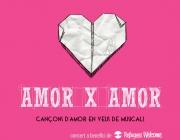 AMOR X AMOR CANÇONS D'AMOR EN VEUS DE MUSICALS