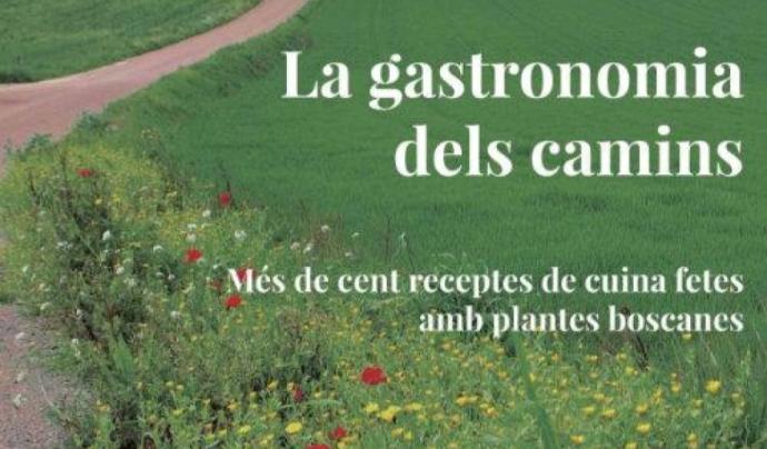 El llibre 'La gastronomia dels camins' presenta 100 receptes de cuina amb plantes boscanes  Font: Marisa Benavente i Pilar Herrera
