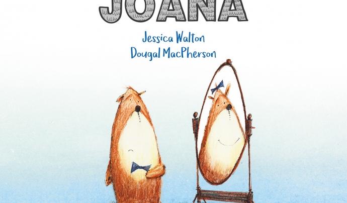 'Ara em dic Joana'. Jessica Walton i Dougal McPhers Font: Animallibres