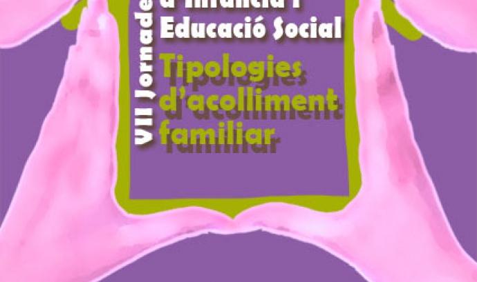 Cartell VII Jornades d'Infància i Educació Social: tipologies d'acolliment famil