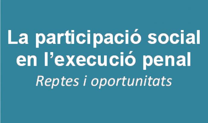 Jornada 'La participació social en  l'execució penal: Reptes i oportunitats'