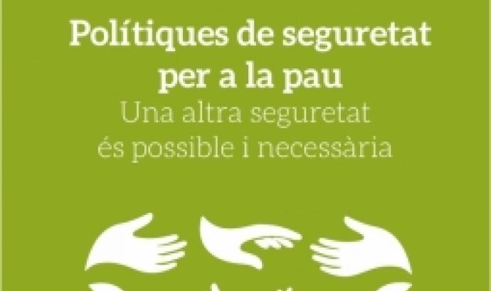 Polítiques de seguretat per a la pau, una altra seguretat és possible i necessària.