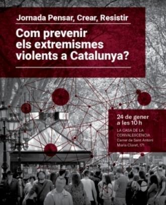 Fragment del cartell de la jornada Pensar, Crear, Resistir. Com prevenir els extremismes violents a Catalunya?